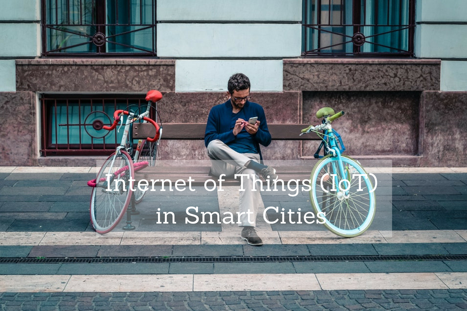 The Uses of Internet Of Things (IoT) In Smart Cities
