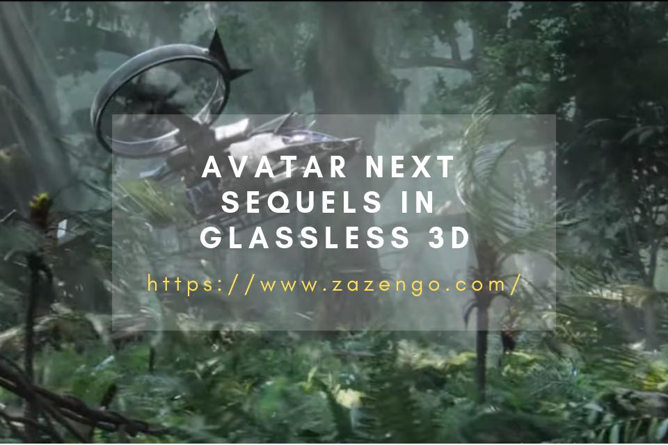 Avatar Next Sequels In Glassless 3D