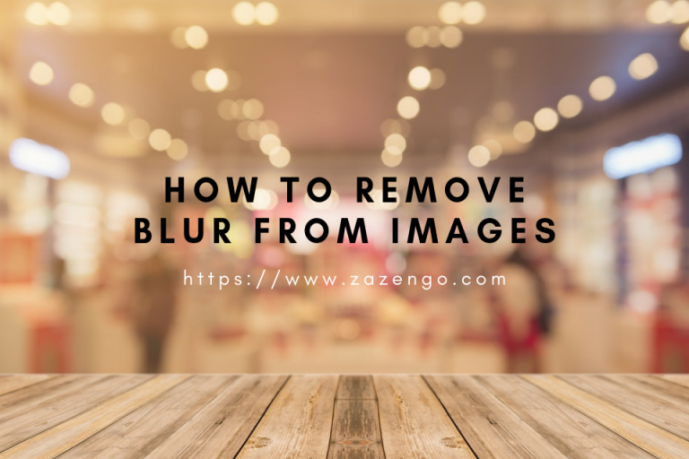 How To Remove Blur From Images
