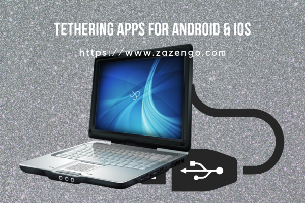 Best Tethering Apps for Android & iOS