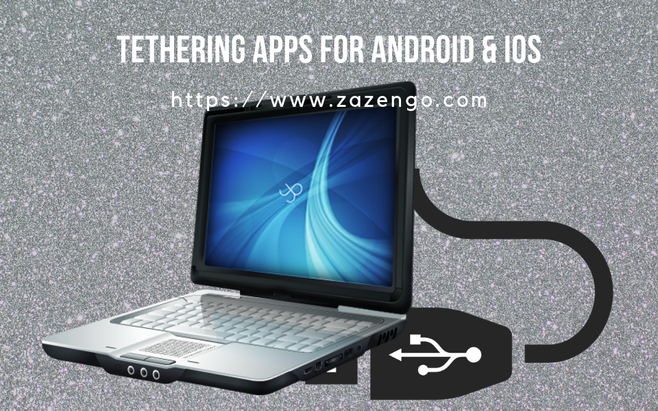 Best Tethering Apps For Android & iOS : Excellent Options To Share