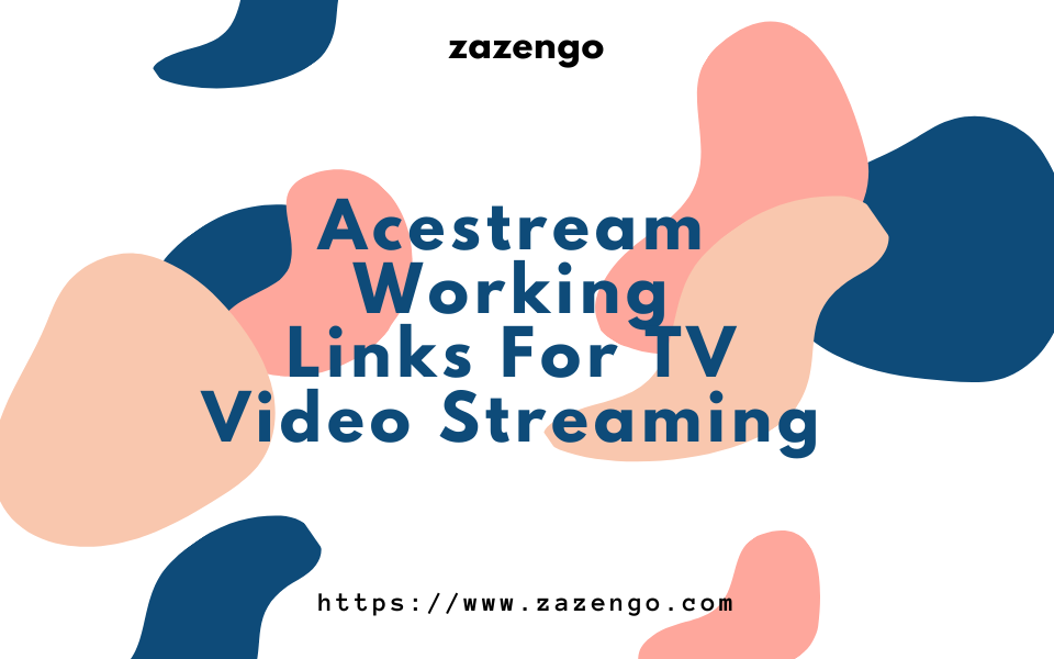 Well-known Updated Acestream Working Links For TV Video Streaming