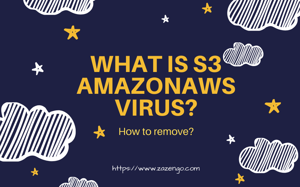 What is s3 Amazonaws Virus? | How to remove?