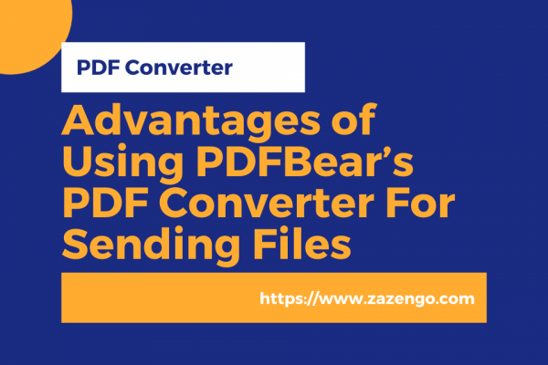 Advantages of Using PDFBear's PDF Converter For Sending Files