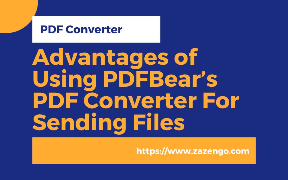 5 Advantages of Using PDFBear's PDF Converter For Sending Files