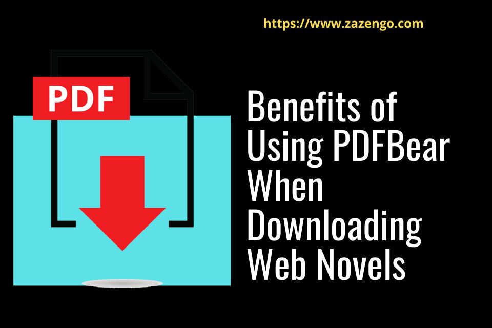 Benefits of Using PDFBear When Downloading Web Novels