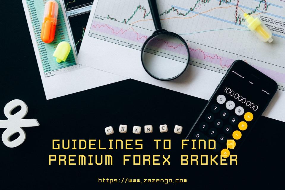Helpful Guidelines to Find a Premium Forex Broker