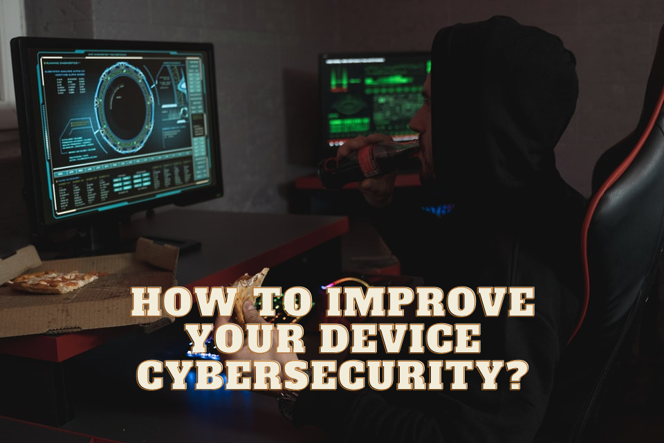 How to Improve Your Device Cybersecurity_