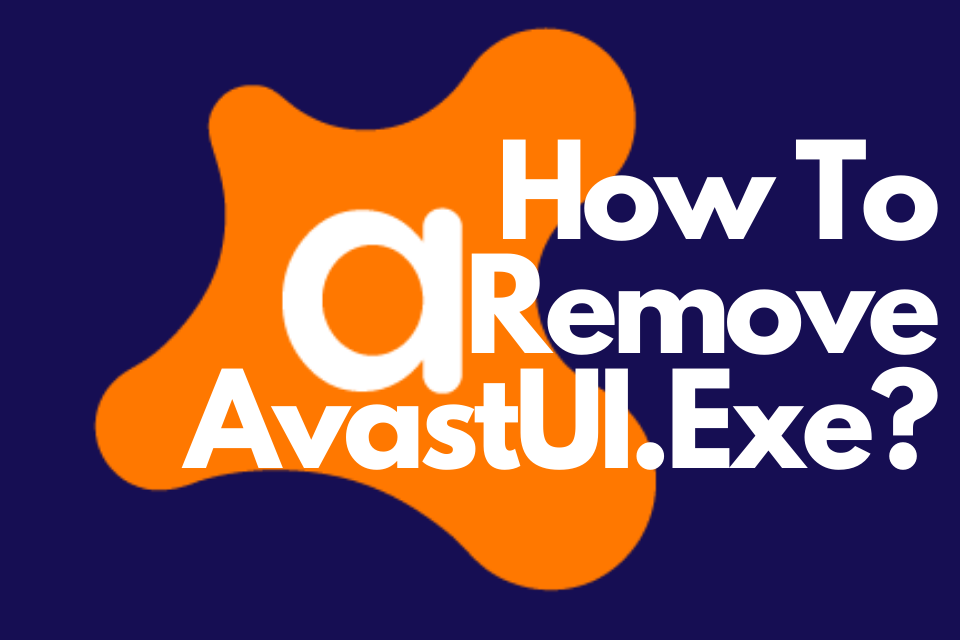 How To Remove AvastUI.Exe? Is Avast Uninstall Safely?