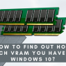 How To Find Out How Much VRAM You Have on Windows 10?