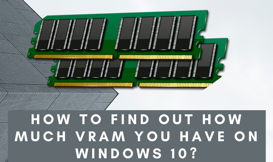How To Find Out How Much VRAM You Have on Windows 10