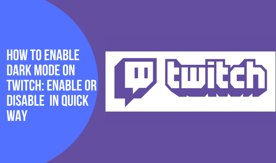 How to Enable Dark Mode on Twitch Enable or Disable Easily in Quick Way